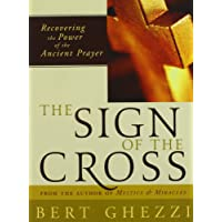 The Sign of the Cross: Recovering the Power of the Ancient Prayer