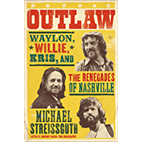 Outlaw: Waylon, Willie, Kris, and the Renegades of Nashville book cover