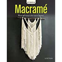 Get Started In Macrame: 11 Stylish Wall Hangings & Other Projects for Beginners