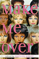 Make Me Over: Eleven Stories of Transformation Kindle Edition