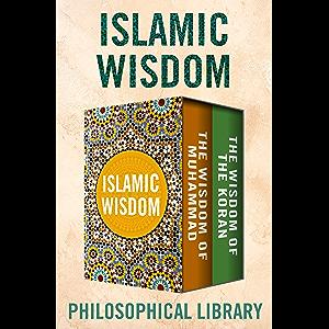 Islamic Wisdom: The Wisdom of Muhammad and The Wisdom of the Koran