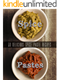 Homemade Spice Pastes: Top 50 Most Delicious Spice Paste Recipes [Curry Pastes, Harissa and such] (Recipe Top 50's Book 105)