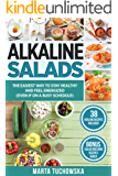 Alkaline Salads: The Easiest Way to Stay Healthy and Feel Energized (Even If on a Busy Schedule) (Alkaline Diet, Plant Based Diet Book 9)