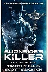 Burnside's Killer: Extended Version (The Hunter Legacy Book 6) Kindle Edition