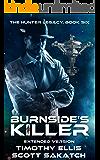 Burnside's Killer: Extended Version (The Hunter Legacy Book 6)