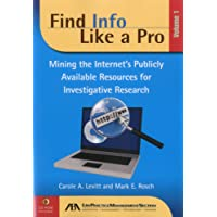 Find Info Like a Pro: Mining the Internet's Publicly Available Resources for Investigative Research