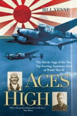 Aces High: The Heroic Saga of the Two Top-Scoring American Aces of World War II Kindle Edition