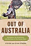 Out of Australia: Aborigines, the Dreamtime, and the Dawn of the Human Race