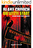 Die letzte Stadt (Ein Wayward-Pines-Thriller 3)