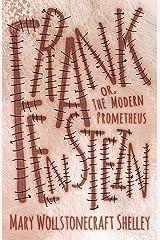 Frankenstein: or, The Modern Prometheus Kindle Edition