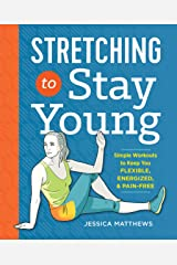 Stretching to Stay Young: Simple Workouts to Keep You Flexible, Energized, and Pain Free Kindle Edition