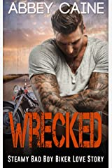WRECKED: Steamy Bad Boy Biker Love Story Kindle Edition