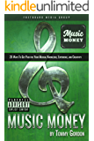 MUSIC MONEY: 25 Ways to Get Paid for Your Musical Knowledge, Experience, and Creativity
