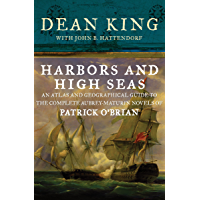 Harbors and High Seas: An Atlas and Geographical Guide to the Complete Aubrey-Maturin Novels of Patrick O'Brian