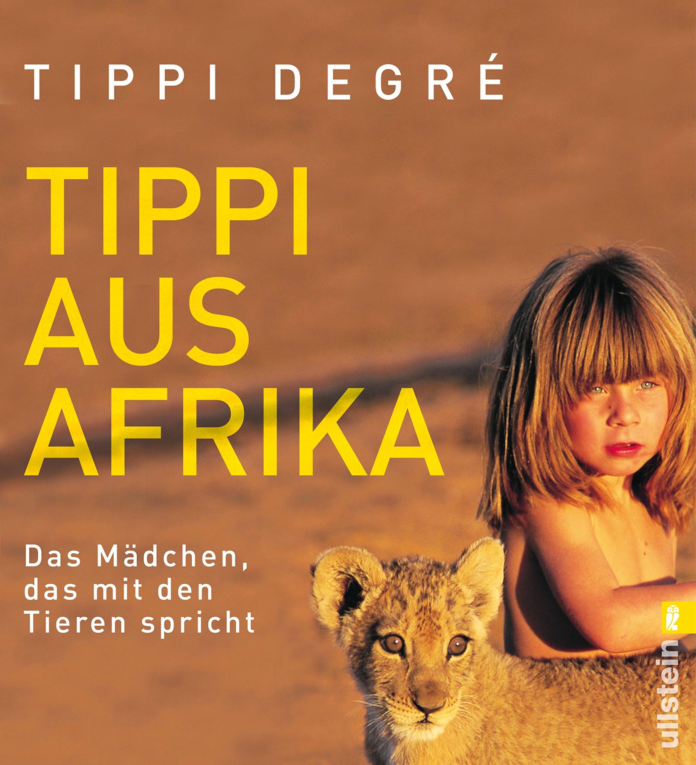 d7bc4958a0 Tippi aus Afrika: Das Mädchen, das mit den Tieren spricht: Amazon.de: Tippi  Degré: Bücher