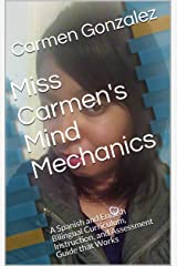 Miss Carmen's Mind Mechanics: A Spanish and English Bilingual Curriculum, Instruction, and Assessment Guide that Works Kindle Edition