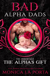 The Alpha's Gift: Bad Alpha Dads (The Immortals Book 11)