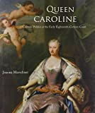 Queen Caroline: Cultural Politics at the Early Eighteenth-Century Court