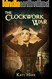 The Clockwork War (A clockwork war Book 1) (English Edition)