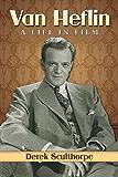 Van Heflin: A Life in Film