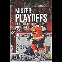 Mister Playoffs - L'histoire de Daniel Brière (French Edition)