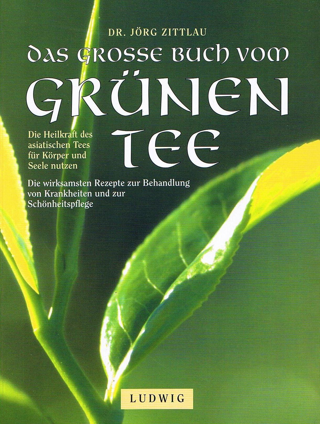 Das grosse Buch vom grünen Tee - Die Heilkraft des asiatischen Tees für Körper und Seele nutzen Taschenbuch – 2000 Jörg Zittlau Ludwig 377873895X Ratgeber Gesundheit