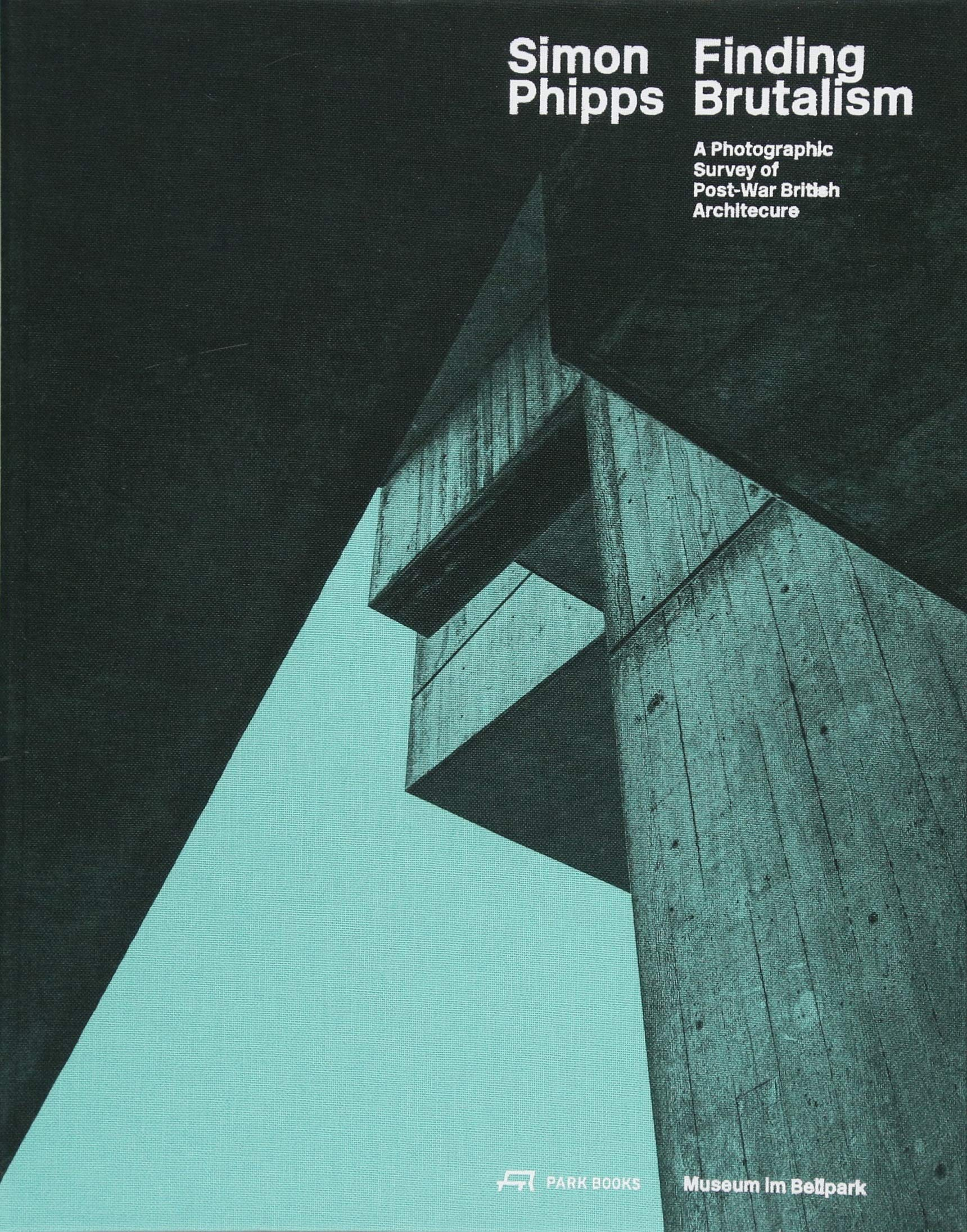 Download Simon Phipps Finding Brutalism: A Photographic Survey of Post-War British Architecture PDF