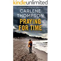 PRAYING FOR TIME an unputdownable psychological thriller with a breathtaking twist (Totally gripping psychological…