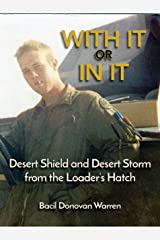 With It or in It: Desert Shield and Desert Storm from the Loader's Hatch Kindle Edition