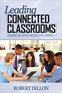Leading Connected Classrooms: Engaging the Hearts and Souls of Learners
