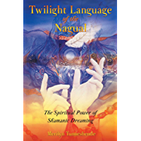 Twilight Language of the Nagual: The Spiritual Power of Shamanic Dreaming (English Edition)