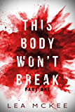 This Body Won't Break: Part 1 (The O-Negative)