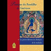 Pratique du Bouddha de la Guérison: et La prière libérant les Shakyas de la maladie (French Edition)