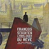 François Schuiten, l'Horloger du Rêve (Nouvelle édition 2014)