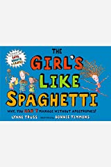 The Girl's Like Spaghetti: Why, You Can't Manage without Apostrophes! Hardcover