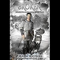 Broken: Book Two of the ShadowLight Saga