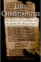 Lost Christianities: The Battles for Scripture and the Faiths We Never Knew Kindle Edition