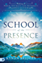 School of the Presence: Walking in Power, Intimacy, and Authority on Earth as it is in Heaven