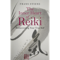 The Inner Heart of Reiki: Rediscovering Your True Self