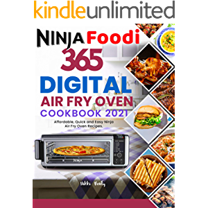 Ninja Foodi Digital Air Fry Oven Cookbook 2021: 365 Days of Affordable, Quick and Easy Ninja Air Fry Oven Recipes for…
