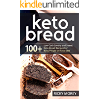 KETO BREAD: 100+ Low-Carb Savory and Sweet Keto Bread Recipes For Busy People  on Keto Diet