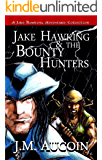Jake Hawking & the Bounty Hunters (A Jake Hawking Adventure Collection Book 1)