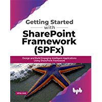 Getting Started with SharePoint Framework (SPFx): Design and Build Engaging Intelligent Applications Using SharePoint…
