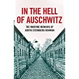 In the Hell of Auschwitz: The Wartime Memoirs of Judith Sternberg Newman