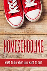 Homeschooling: what to do when you want to quit Kindle Edition