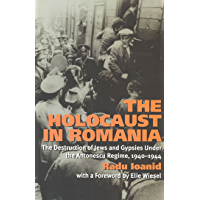 The Holocaust in Romania: The Destruction of Jews and Gypsies Under the Antonescu Regime, 1940-1944