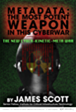 Metadata: The Most Potent Weapon in This Cyberwar: The New Cyber-Kinetic-Meta War