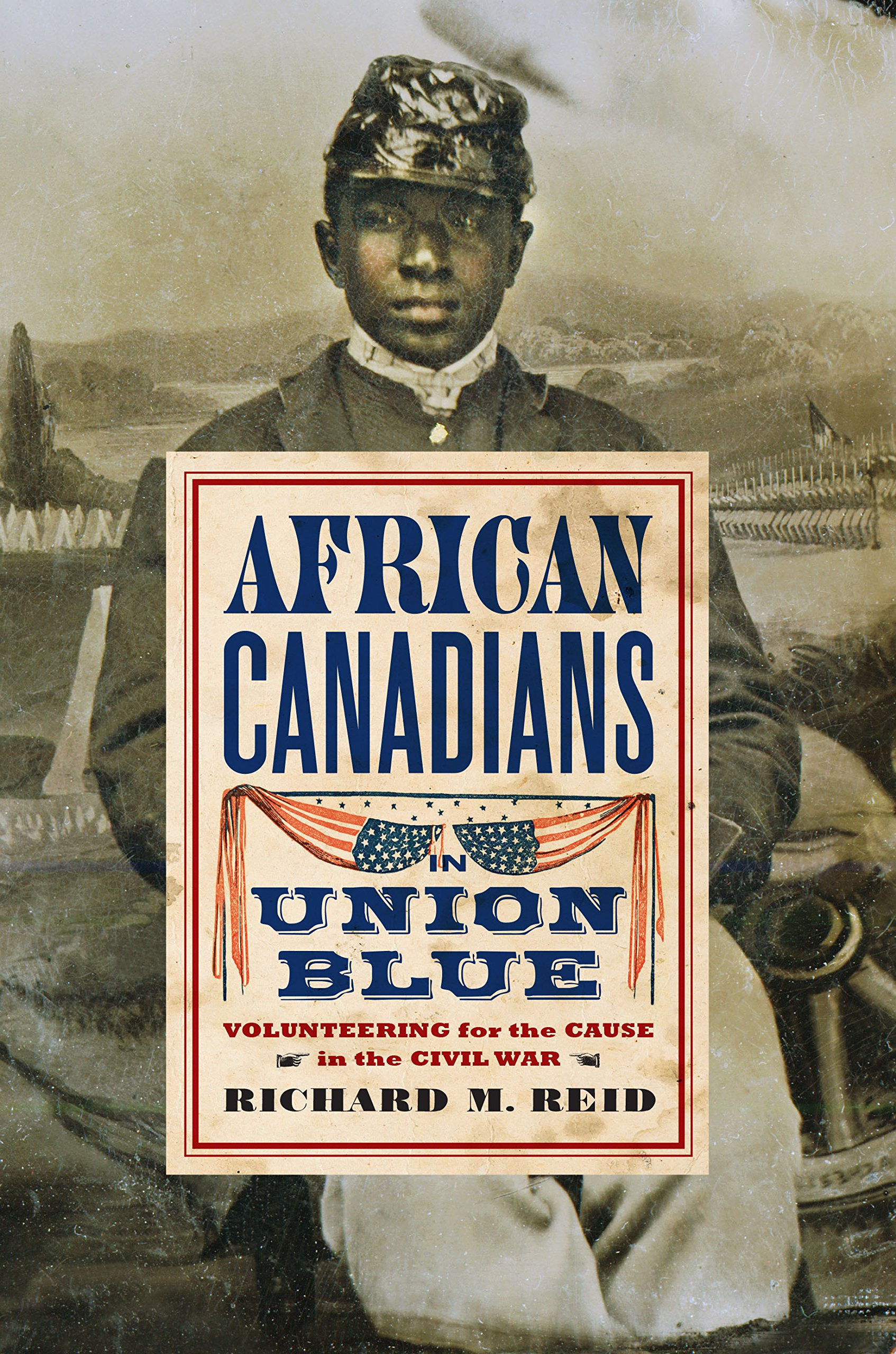 African Canadians in Union Blue: Volunteering for the Cause in the Civil War (American Abolitionism and Antislavery)
