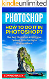 PHOTOSHOP: How to do it in Photoshop?: The Best Photoshop & Lightroom Tips and Tricks for Digital Photographers! (Graphic Design, Adobe Photoshop, Digital Photography, Creativity Book 1)