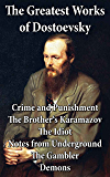 The Greatest Works of Dostoevsky: Crime and Punishment + The Brother's Karamazov + The Idiot + Notes from Underground + The Gambler + Demons (The Possessed / The Devils) (English Edition)